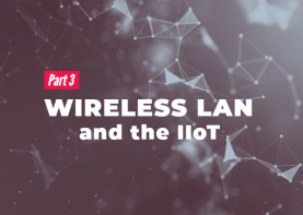 How Wireless LAN Benefits Your IIoT Strategy